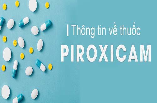 Thông tin cần lưu ý khi sử dụng thuốc piroxicam